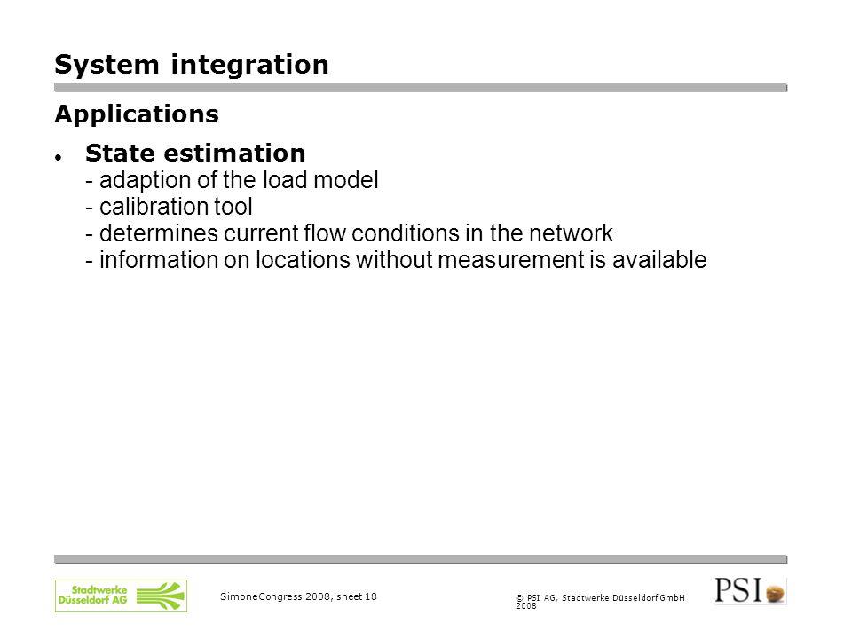 © PSI AG, Stadtwerke Düsseldorf GmbH 2008 SimoneCongress 2008, sheet 18 System integration Applications State estimation - adaption of the load model