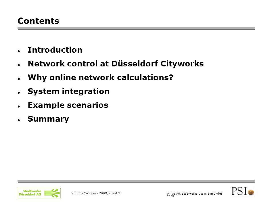 © PSI AG, Stadtwerke Düsseldorf GmbH 2008 SimoneCongress 2008, sheet 2 Contents Introduction Network control at Düsseldorf Cityworks Why online network calculations.
