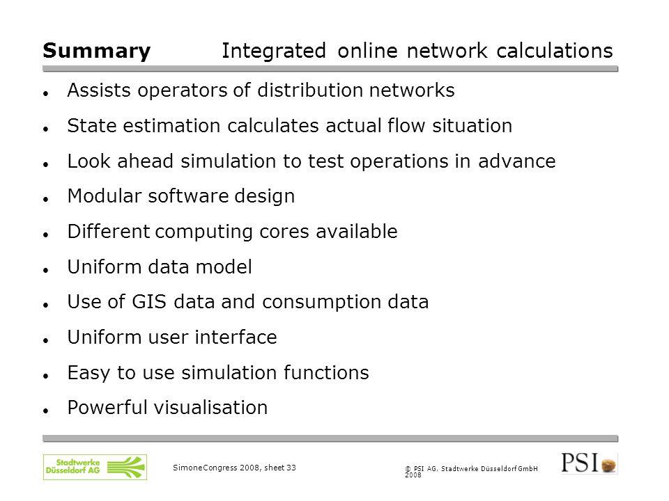 © PSI AG, Stadtwerke Düsseldorf GmbH 2008 SimoneCongress 2008, sheet 33 Assists operators of distribution networks State estimation calculates actual