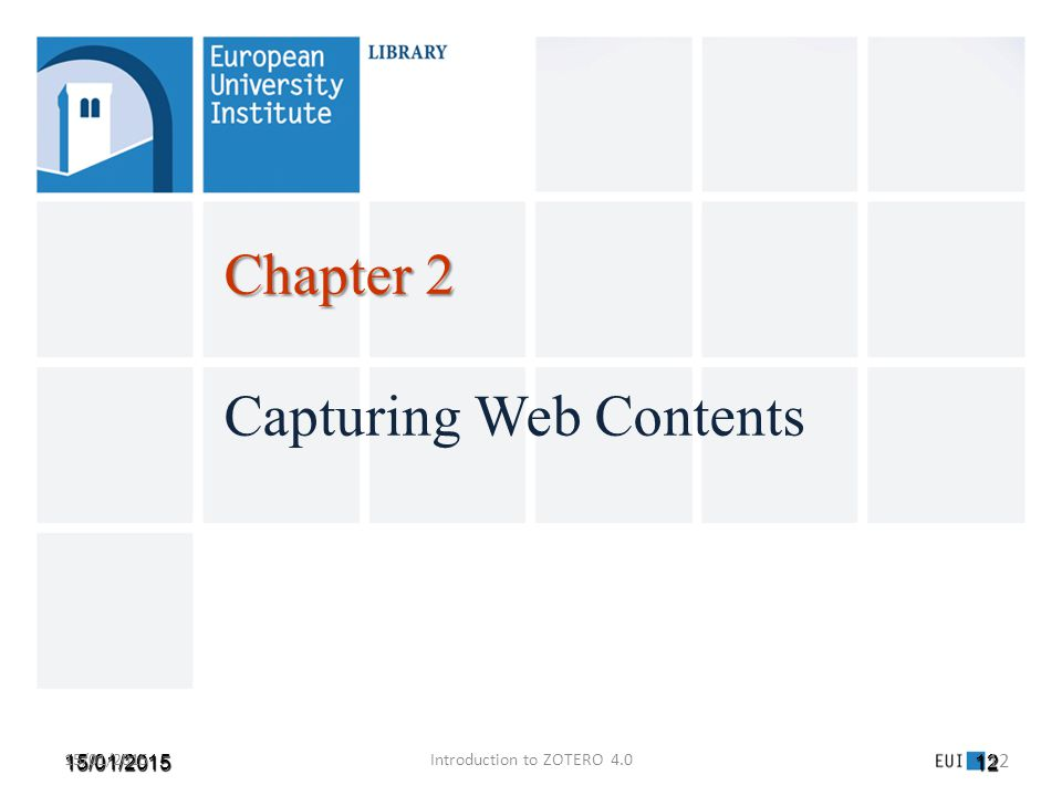 15/01/201512 15/01/2015Introduction to ZOTERO 4.0 12 Chapter 2 Chapter 2 Capturing Web Contents
