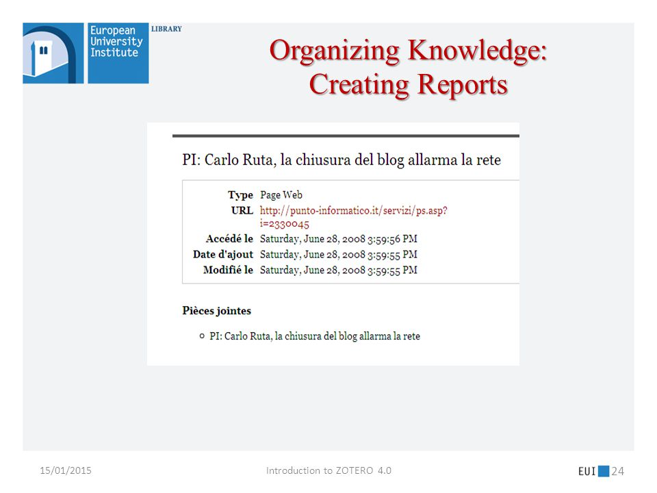15/01/2015Introduction to ZOTERO 4.0 24 Organizing Knowledge: Creating Reports