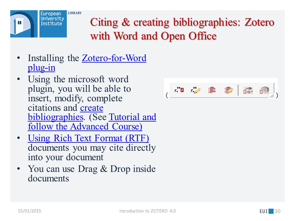 15/01/2015Introduction to ZOTERO 4.0 30 Installing the Zotero-for-Word plug-inZotero-for-Word plug-in Using the microsoft word plugin, you will be able to insert, modify, complete citations and create bibliographies.