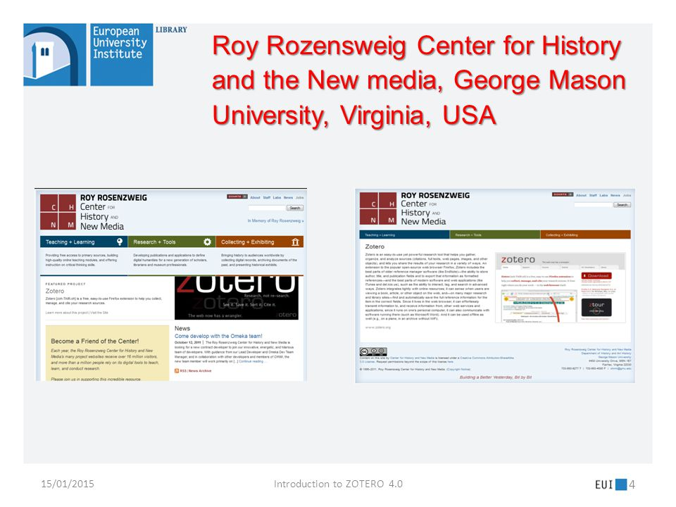 S.Noiret: Zotero 3.0 15/01/2015 4 Roy Rozensweig Center for History and the New media, George Mason University, Virginia, USA Introduction to ZOTERO 4.0