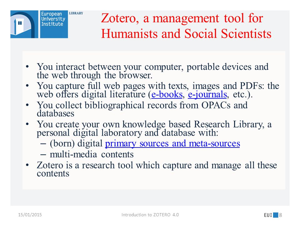 15/01/2015Introduction to ZOTERO 4.0 29 Updated list of compatible sitescompatible sites EUI Library catalogue Biblio.eui.euBiblio.eui.eu Google ScholarScholar Google BooksBooks Historical Abstract & America History & Life Historical AbstractAmerica History & Life OCLC – Worldcat/FirstSearchWorldcat/FirstSearch Importing Citations to Zotero