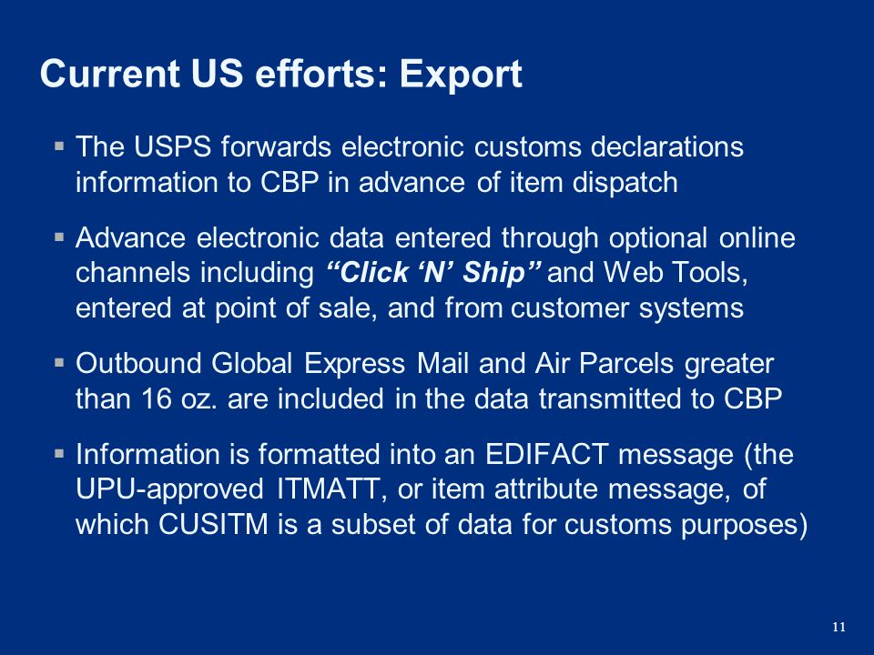 11 Current US efforts: Export  The USPS forwards electronic customs declarations information to CBP in advance of item dispatch  Advance electronic