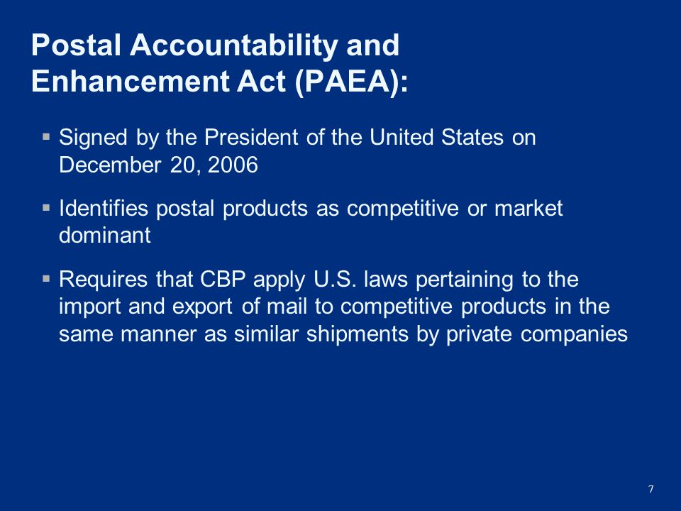 7 Postal Accountability and Enhancement Act (PAEA):  Signed by the President of the United States on December 20, 2006  Identifies postal products a