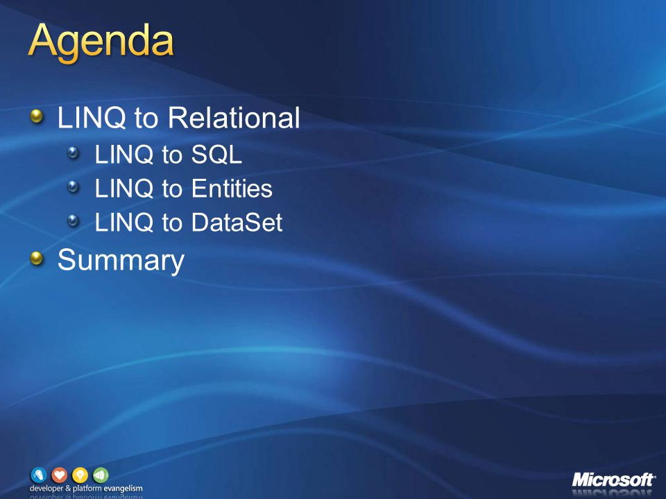 LINQ to Relational LINQ to SQL LINQ to Entities LINQ to DataSet Summary