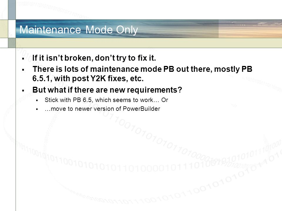 Maintenance Mode Only  If it isn't broken, don't try to fix it.  There is lots of maintenance mode PB out there, mostly PB 6.5.1, with post Y2K fixe