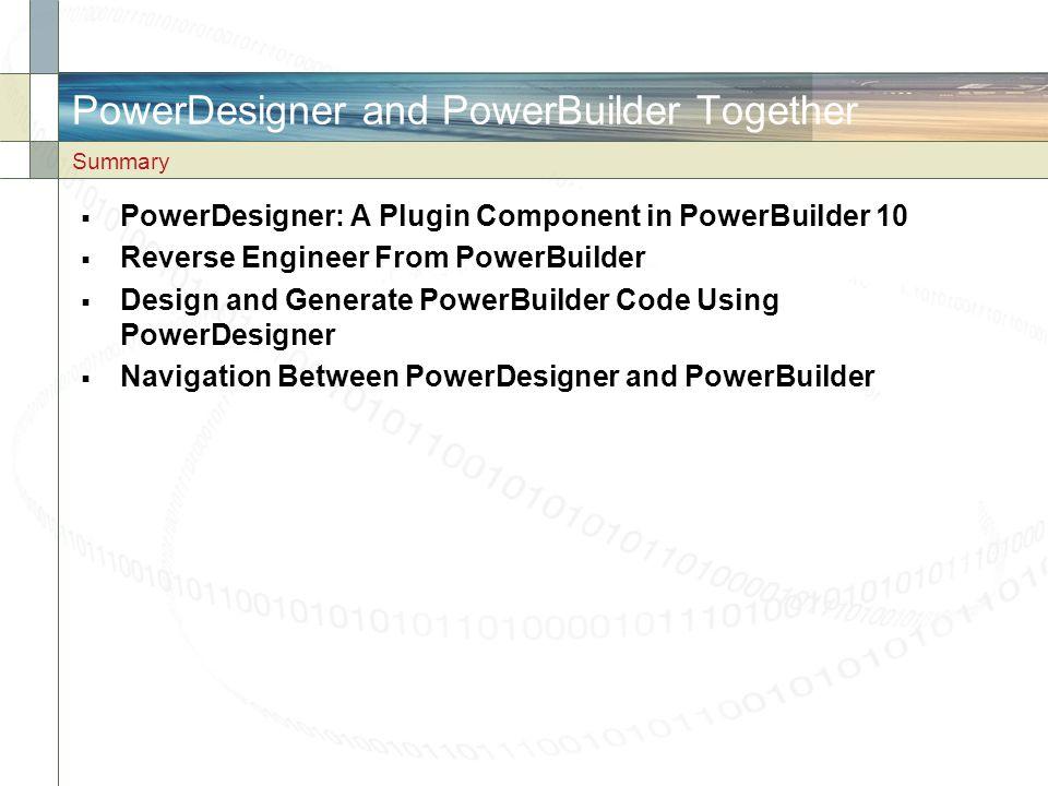 PowerDesigner and PowerBuilder Together PowerDesigner: A Plugin Component in PowerBuilder 10
