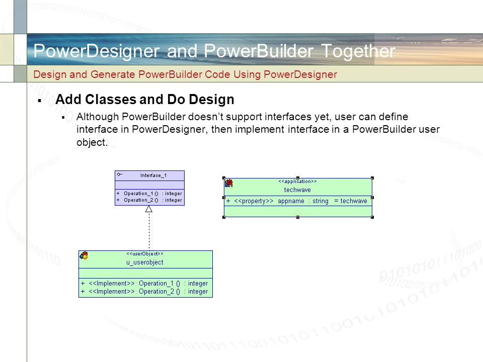 PowerDesigner and PowerBuilder Together  Add Classes and Do Design  Although PowerBuilder doesn't support interfaces yet, user can define interface