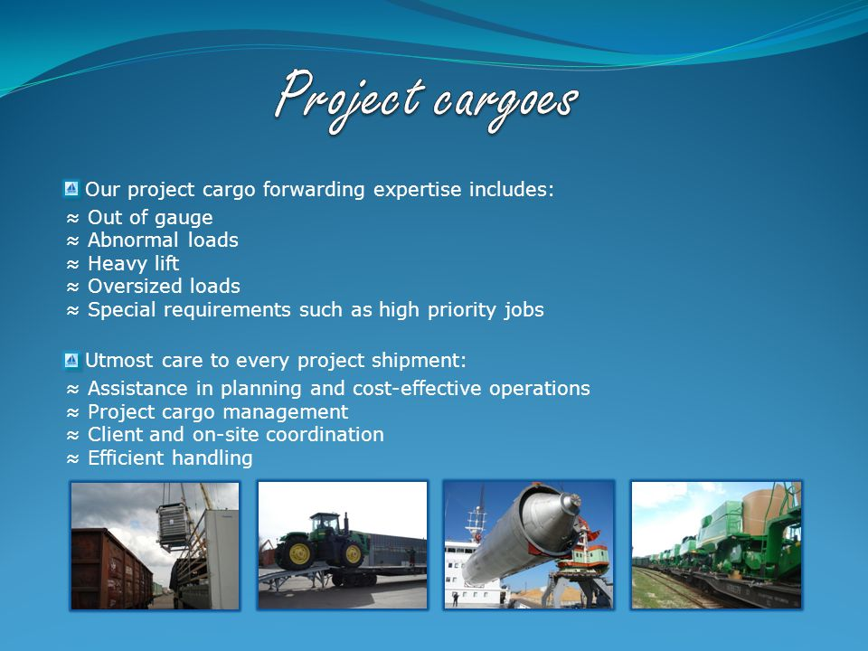 Our project cargo forwarding expertise includes: ≈ Out of gauge ≈ Abnormal loads ≈ Heavy lift ≈ Oversized loads ≈ Special requirements such as high priority jobs Utmost care to every project shipment: ≈ Assistance in planning and cost-effective operations ≈ Project cargo management ≈ Client and on-site coordination ≈ Efficient handling