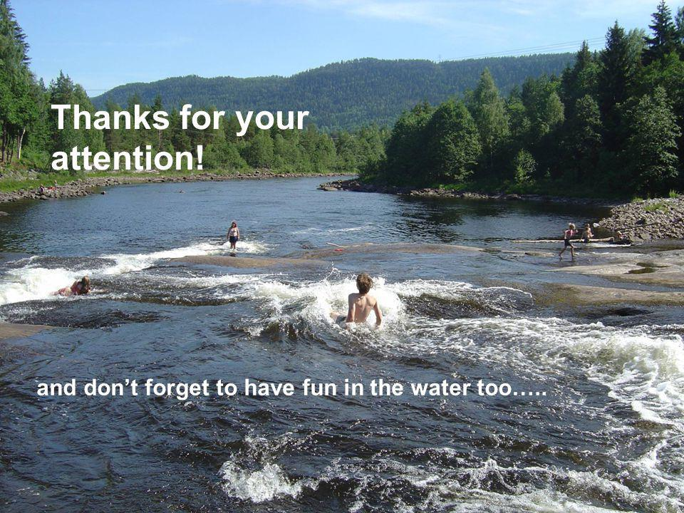 14 Thanks for your attention! and don't forget to have fun in the water too…..