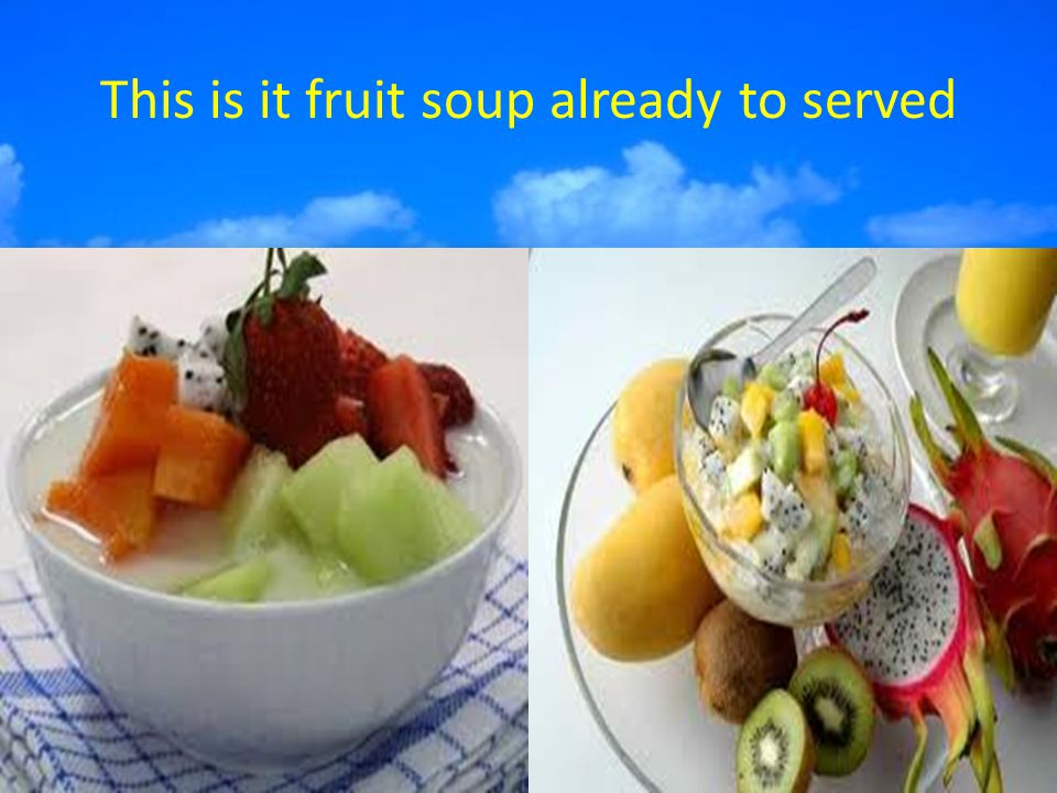 This is it fruit soup already to served