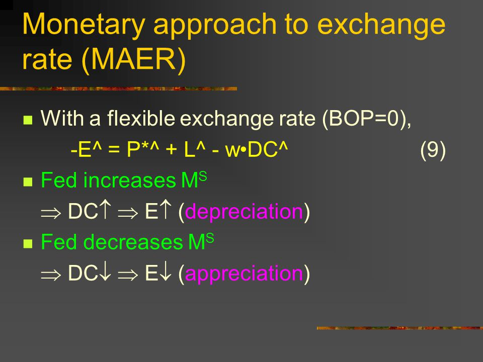 Monetary approach to exchange rate (MAER) With a flexible exchange rate (BOP=0), -E^ = P*^ + L^ - wDC^ (9) Fed increases M S  DC   E  (depreciatio