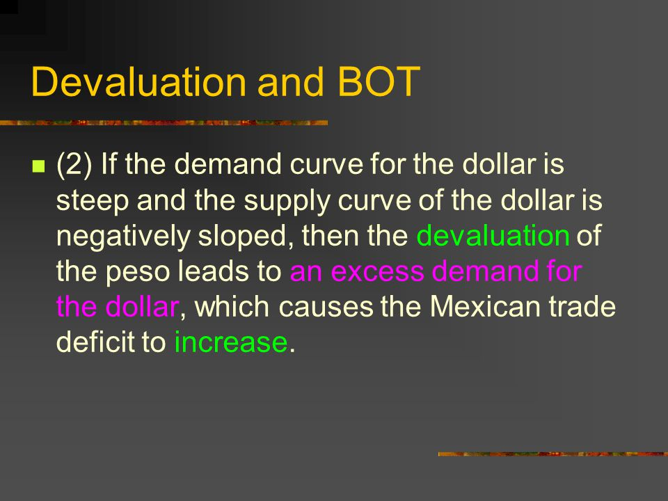 Devaluation and BOT (2) If the demand curve for the dollar is steep and the supply curve of the dollar is negatively sloped, then the devaluation of t