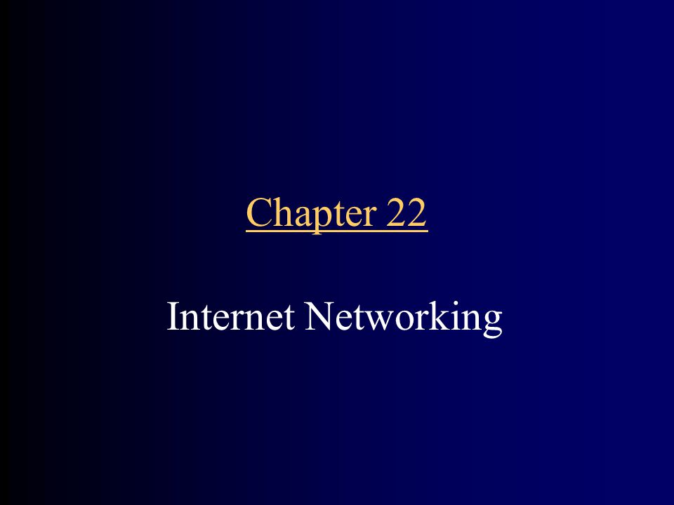 Chapter 22 Internet Networking