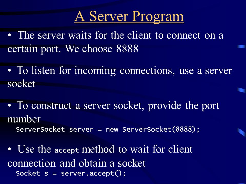 A Server Program The server waits for the client to connect on a certain port.