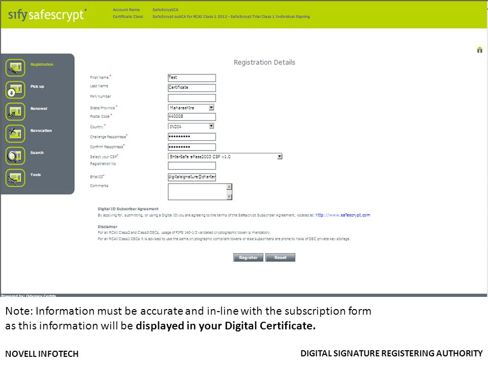 DIGITAL SIGNATURE REGISTERING AUTHORITY NOVELL INFOTECH Note: Information must be accurate and in-line with the subscription form as this information