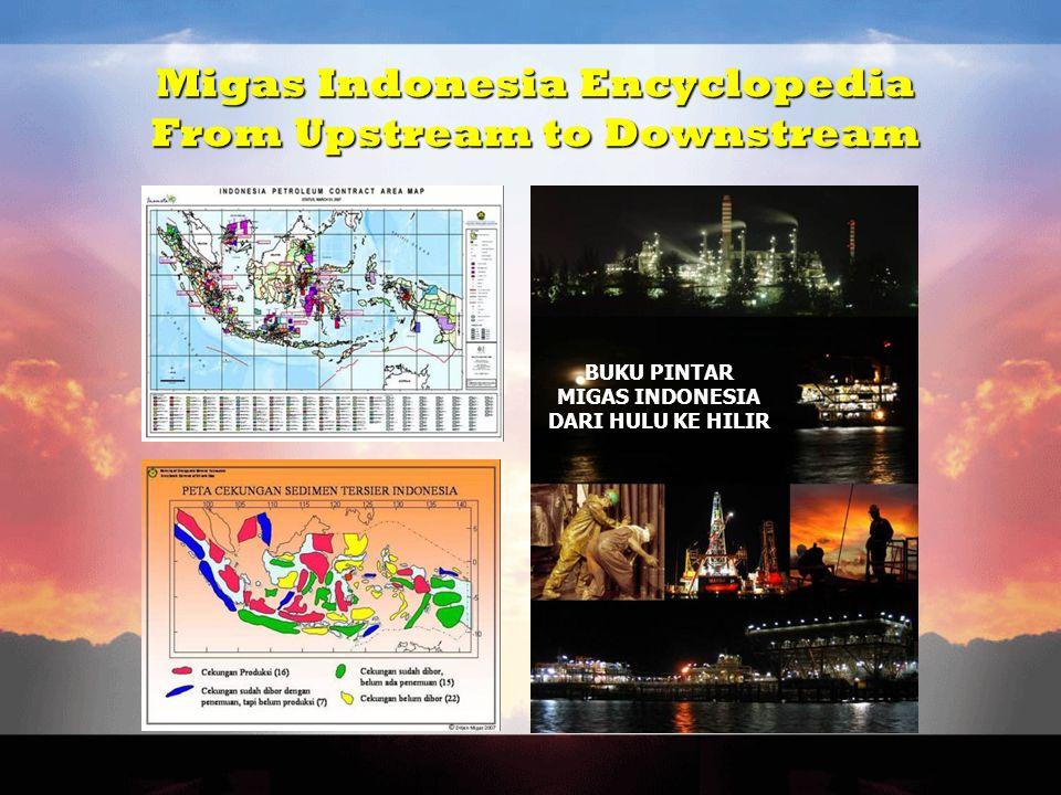 Migas Indonesia Encyclopedia From Upstream to Downstream BUKU PINTAR MIGAS INDONESIA DARI HULU KE HILIR