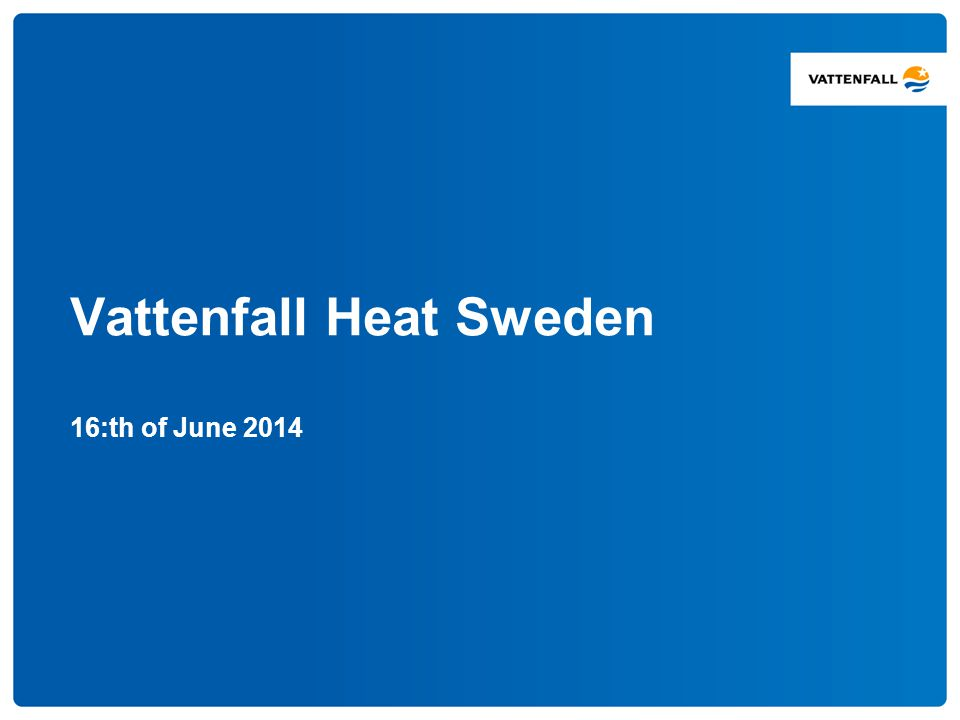 Vattenfall Heat Sweden 16:th of June 2014
