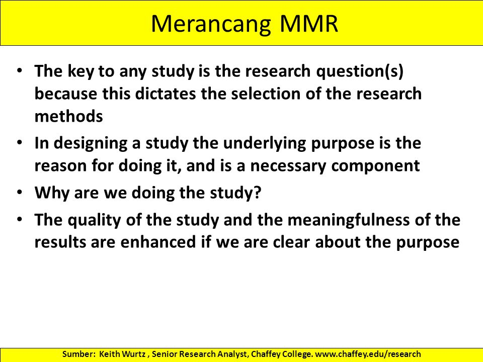 Menyajikan Temuan-temuan MMR As with any research findings, if they cannot be communicated to the people who can use the information than the findings are worthless Presenting MM research can be more challenging because we are trying to communicate two types of information to readers For instance, writing-up QUAN research is very well defined, and QUAL research is more often about discovery Sumber: Keith Wurtz, Senior Research Analyst, Chaffey College.