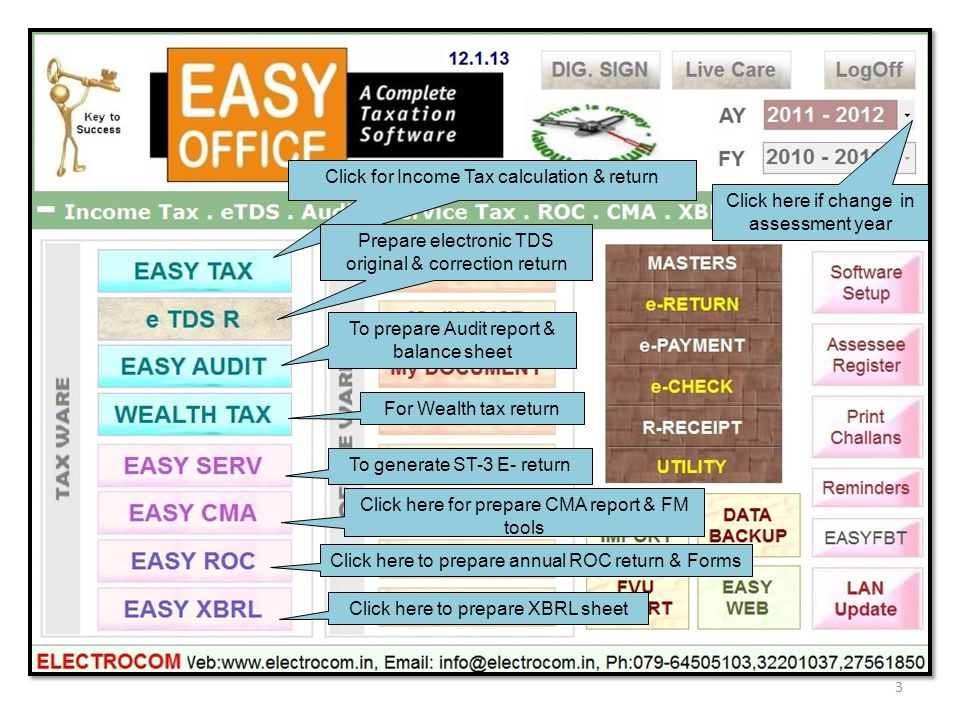 Click for Income Tax calculation & return Prepare electronic TDS original & correction return To prepare Audit report & balance sheet Click here to prepare annual ROC return & Forms To generate ST-3 E- return Click here for prepare CMA report & FM tools For Wealth tax return Click here if change in assessment year Click here to prepare XBRL sheet 3