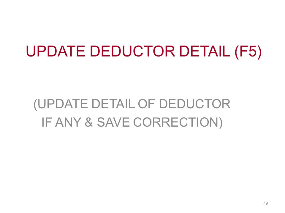 UPDATE DEDUCTOR DETAIL (F5) (UPDATE DETAIL OF DEDUCTOR IF ANY & SAVE CORRECTION) 49