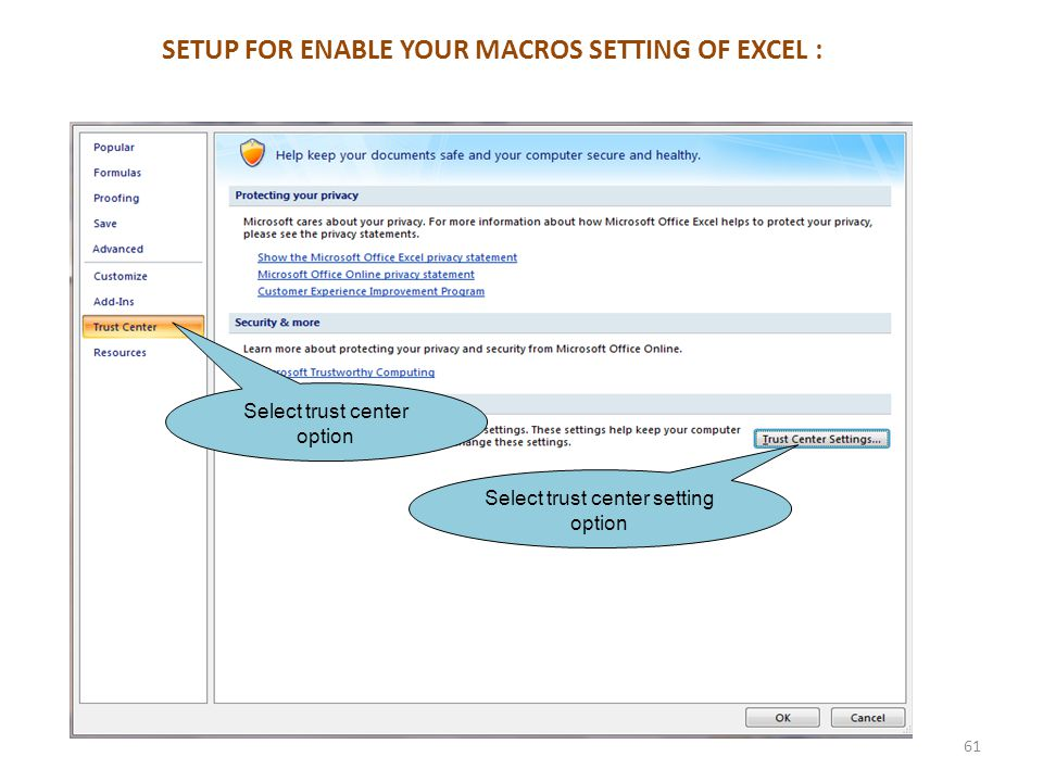 SETUP FOR ENABLE YOUR MACROS SETTING OF EXCEL : Select trust center option Select trust center setting option 61