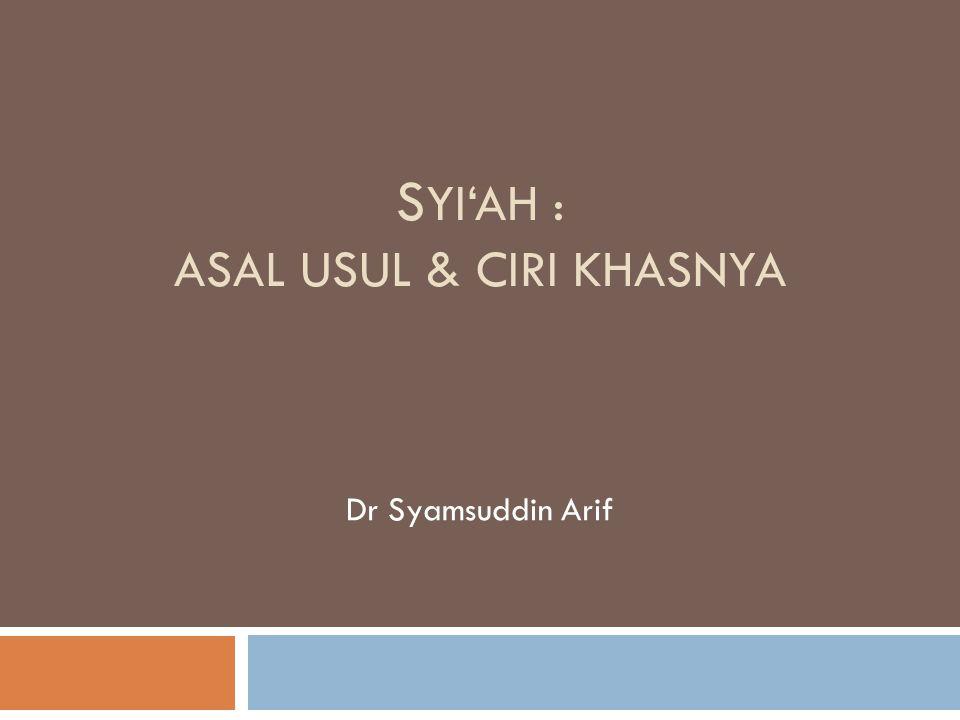 S YI'AH : ASAL USUL & CIRI KHASNYA Dr Syamsuddin Arif