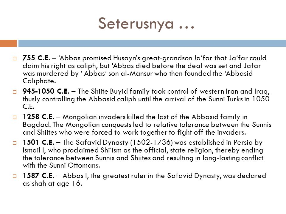 Seterusnya …  755 C.E. – 'Abbas promised Husayn's great-grandson Ja'far that Ja'far could claim his right as caliph, but 'Abbas died before the deal