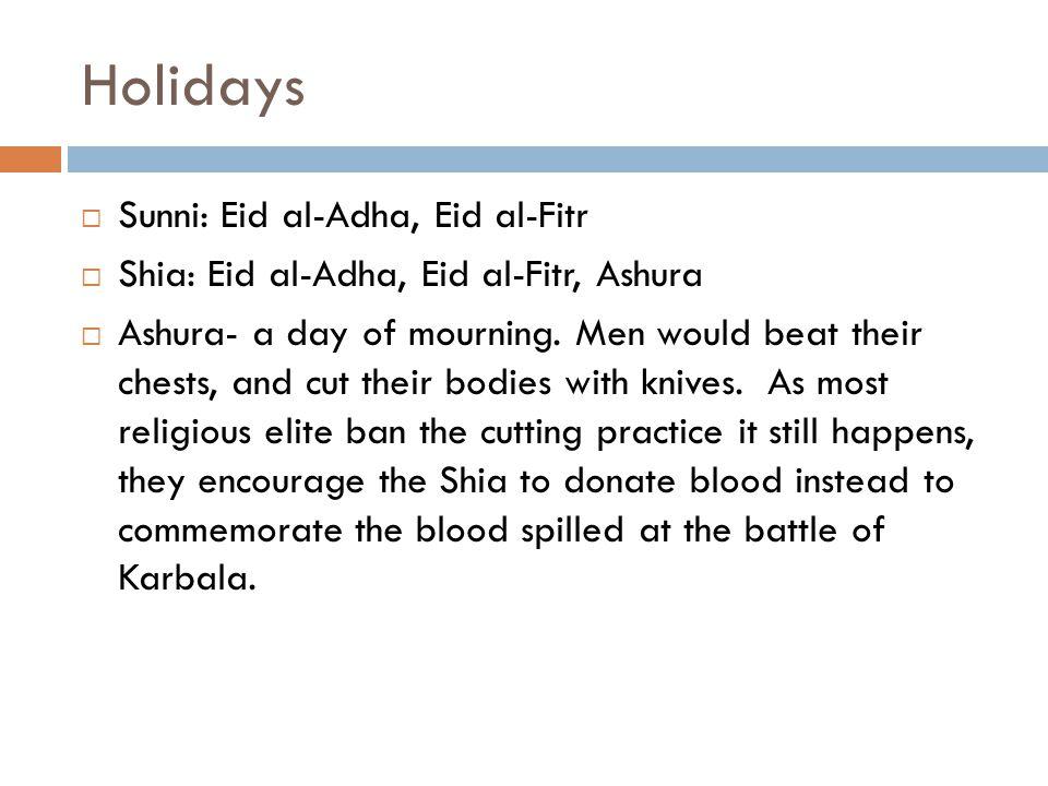 Holidays  Sunni: Eid al-Adha, Eid al-Fitr  Shia: Eid al-Adha, Eid al-Fitr, Ashura  Ashura- a day of mourning.
