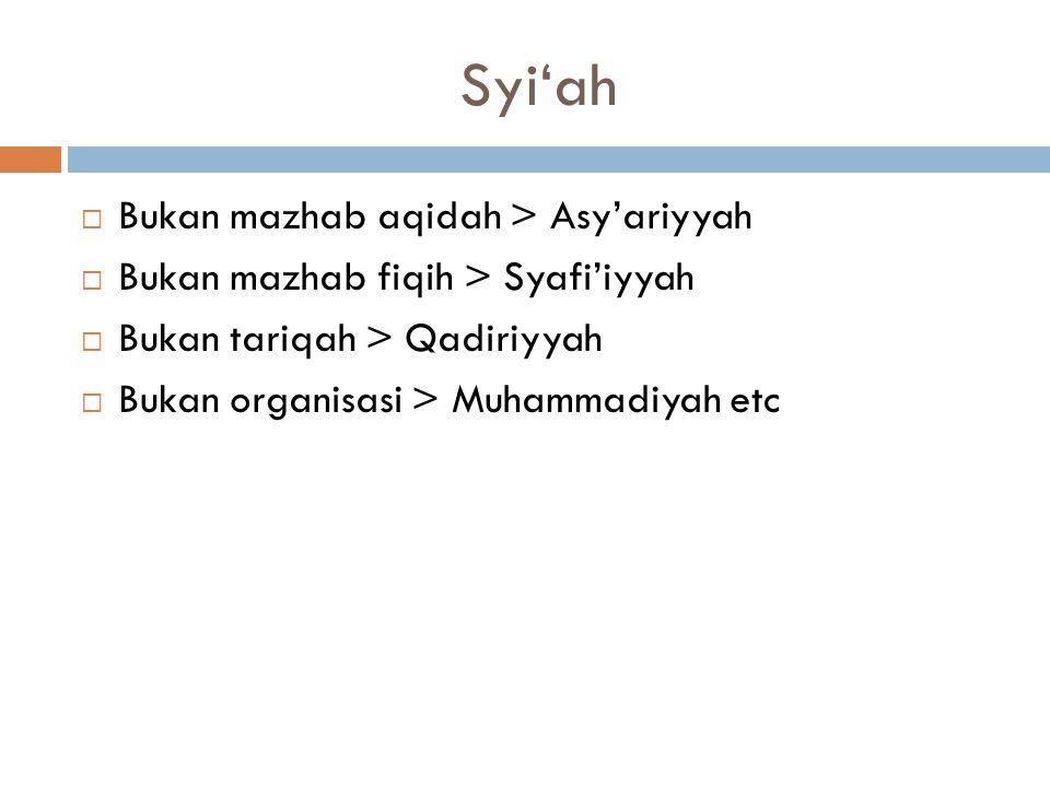 Syi'ah  Bukan mazhab aqidah > Asy'ariyyah  Bukan mazhab fiqih > Syafi'iyyah  Bukan tariqah > Qadiriyyah  Bukan organisasi > Muhammadiyah etc
