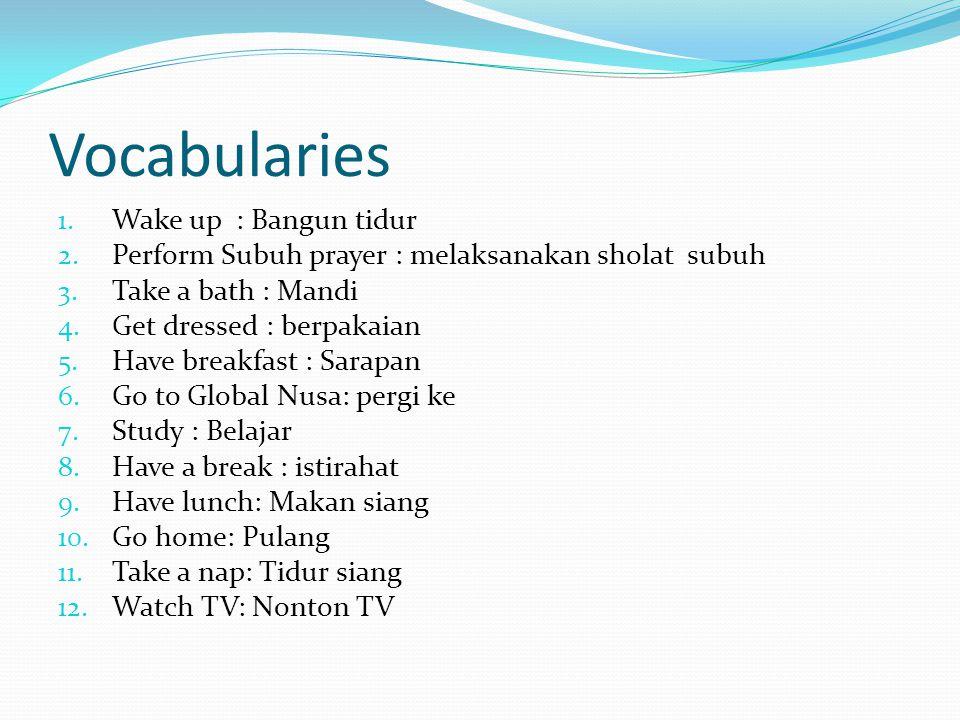 Vocabularies 1. Wake up : Bangun tidur 2. Perform Subuh prayer : melaksanakan sholat subuh 3.