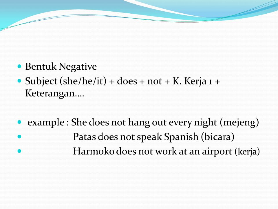 Bentuk Negative Subject (she/he/it) + does + not + K.