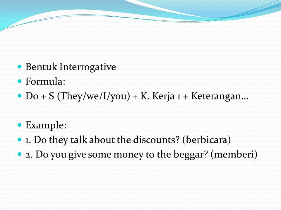 Bentuk Interrogative Formula: Do + S (They/we/I/you) + K.