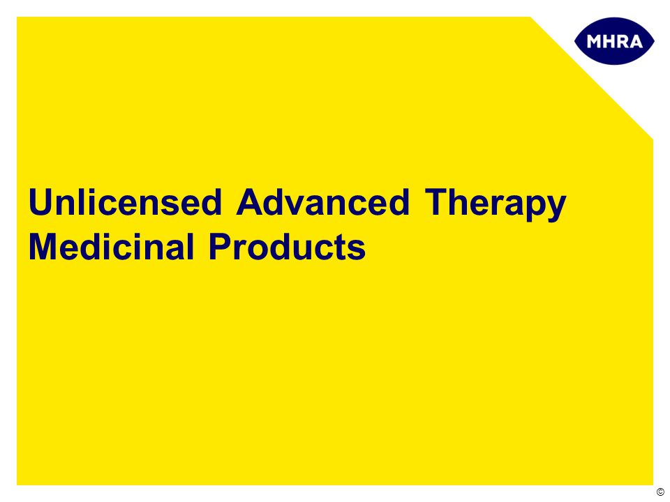 © Unlicensed Advanced Therapy Medicinal Products