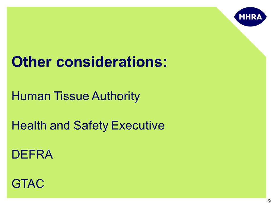 © Other considerations: Human Tissue Authority Health and Safety Executive DEFRA GTAC