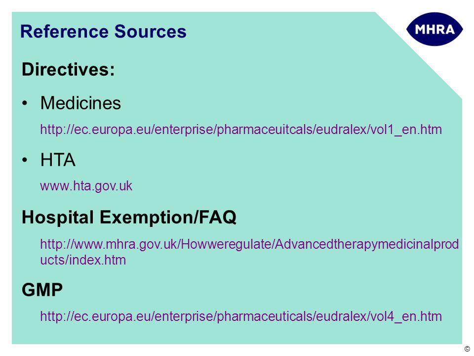 © Reference Sources Directives: Medicines http://ec.europa.eu/enterprise/pharmaceuitcals/eudralex/vol1_en.htm HTA www.hta.gov.uk Hospital Exemption/FA