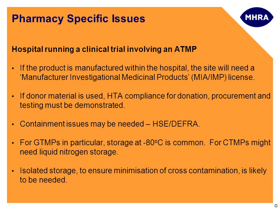 © Hospital running a clinical trial involving an ATMP If the product is manufactured within the hospital, the site will need a 'Manufacturer Investigational Medicinal Products' (MIA/IMP) license.