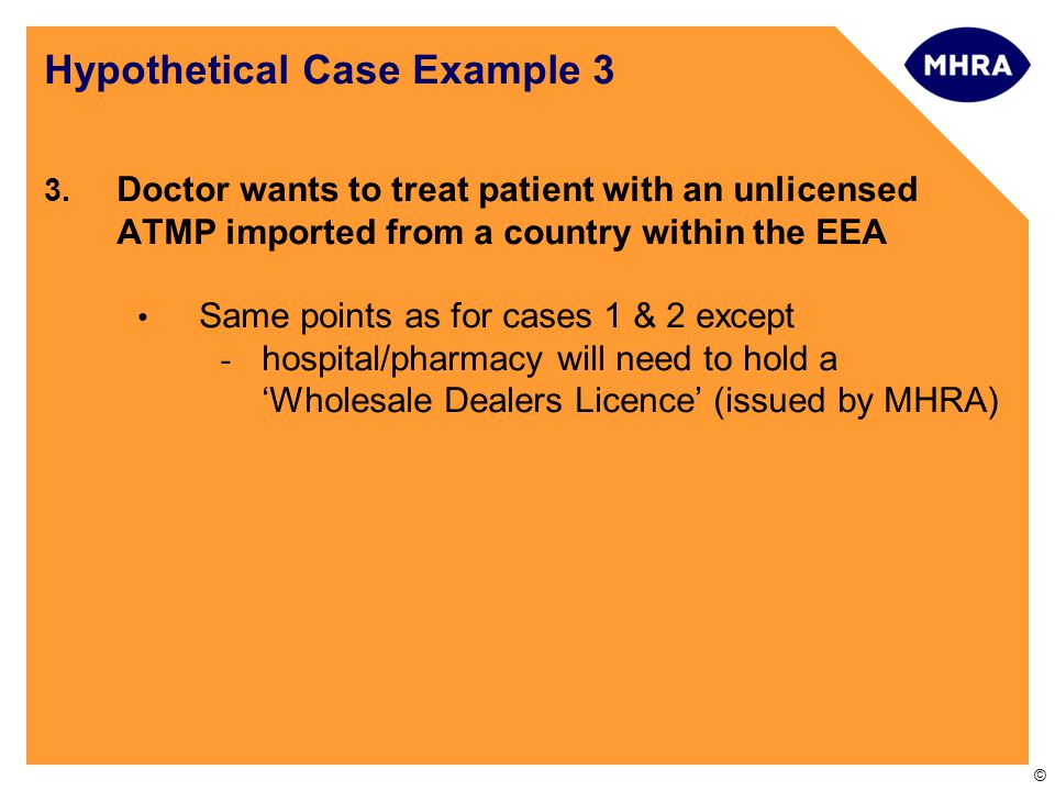 © 3. Doctor wants to treat patient with an unlicensed ATMP imported from a country within the EEA Same points as for cases 1 & 2 except - hospital/pha