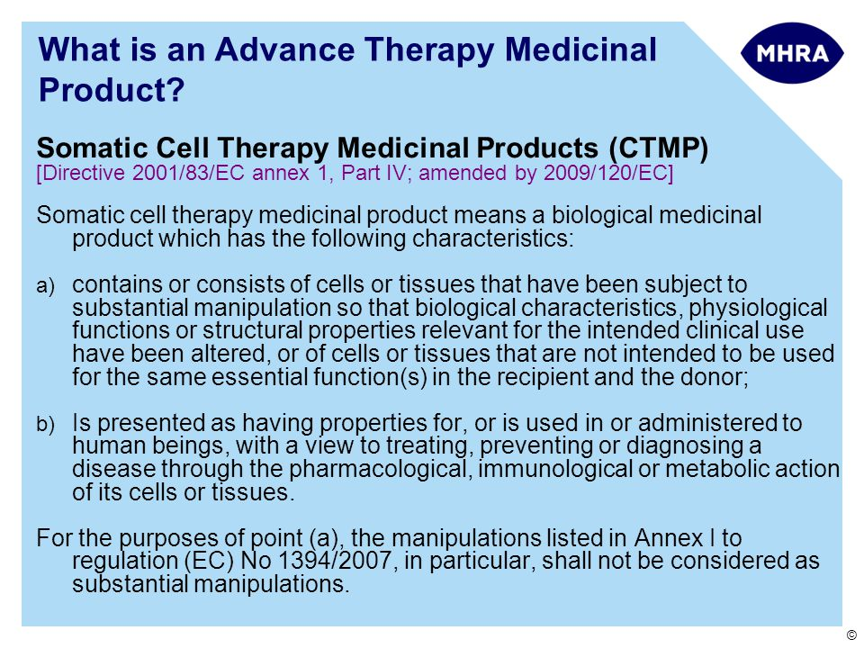 © Somatic Cell Therapy Medicinal Products (CTMP) [Directive 2001/83/EC annex 1, Part IV; amended by 2009/120/EC] Somatic cell therapy medicinal produc