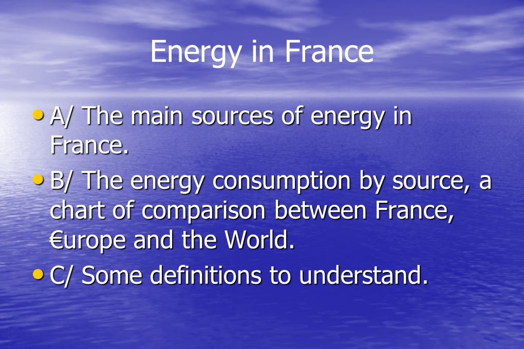 Energy in France A/ The main sources of energy in France.