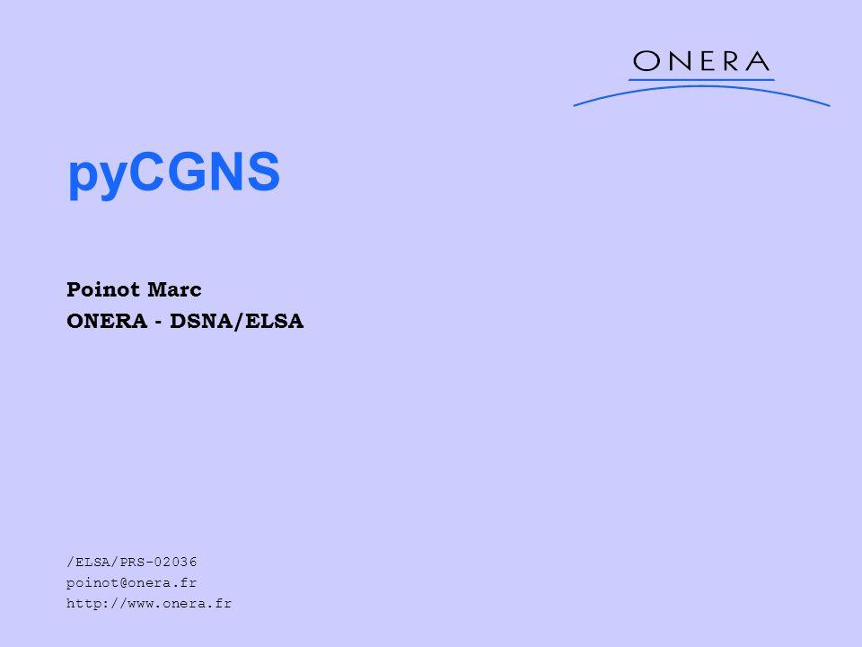 pyCGNS Poinot Marc ONERA - DSNA/ELSA /ELSA/PRS-02036 poinot@onera.fr http://www.onera.fr