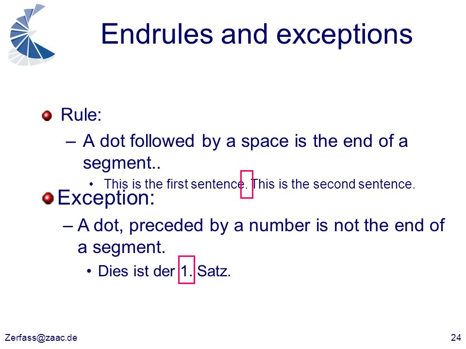Zerfass@zaac.de24 Endrules and exceptions Rule: –A dot followed by a space is the end of a segment.. This is the first sentence. This is the second se