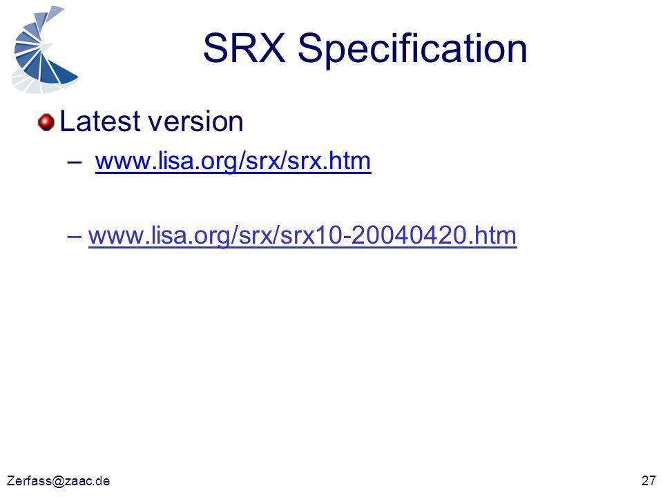 Zerfass@zaac.de27 SRX Specification Latest version – www.lisa.org/srx/srx.htmwww.lisa.org/srx/srx.htm –www.lisa.org/srx/srx10-20040420.htm