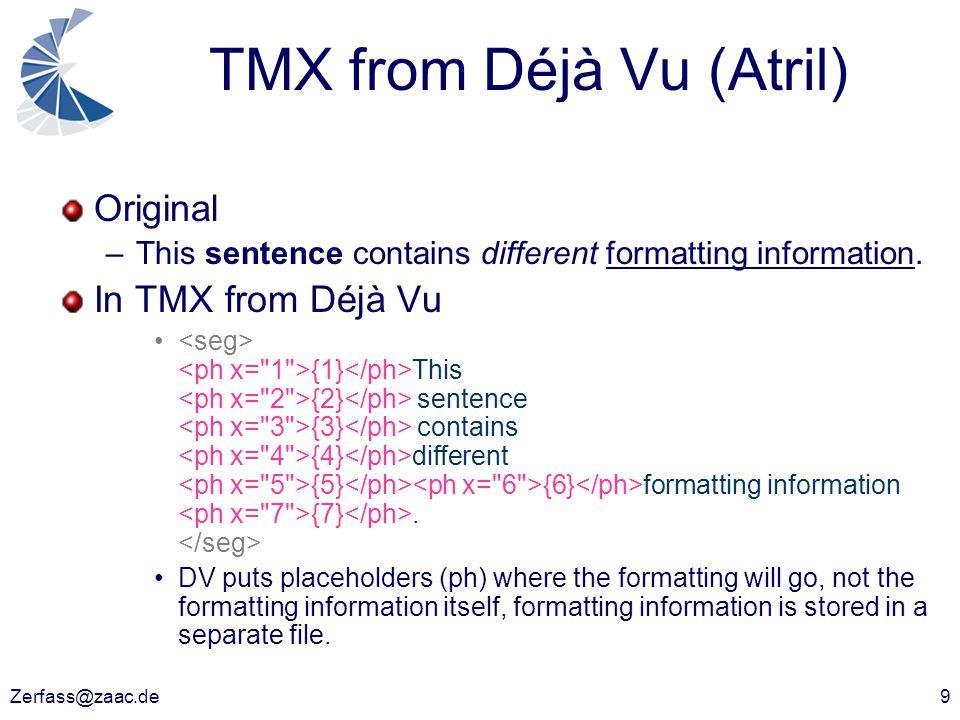 Zerfass@zaac.de9 TMX from Déjà Vu (Atril) Original –This sentence contains different formatting information.