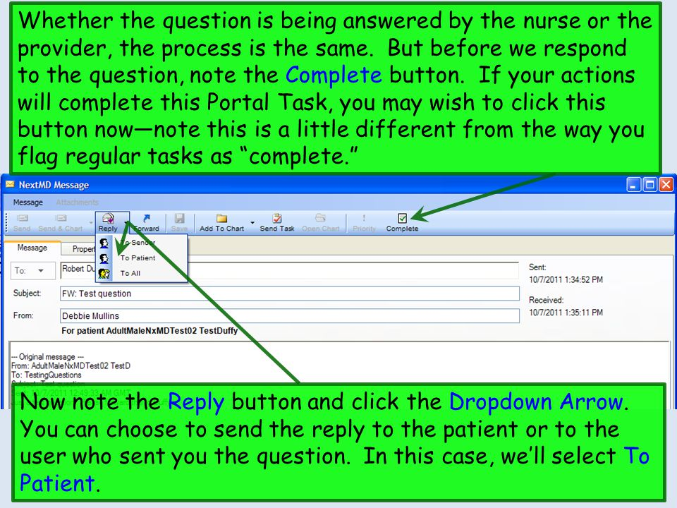 Now note the Reply button and click the Dropdown Arrow. You can choose to send the reply to the patient or to the user who sent you the question. In t