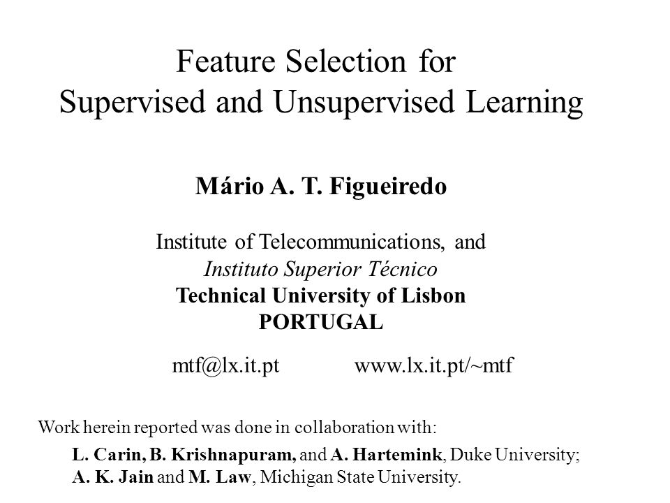 UFL, January 2004 M. Figueiredo, IST PART III Feature Selection in Unsupervised Learning