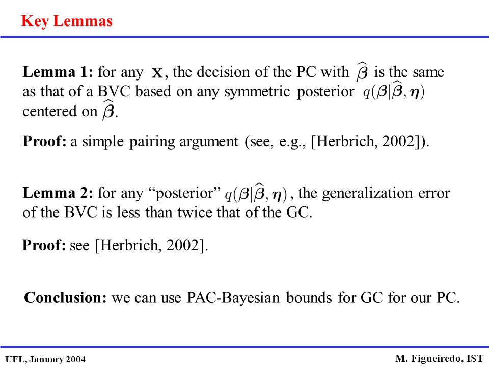 UFL, January 2004 M. Figueiredo, IST Key Lemmas Lemma 1: for any, the decision of the PC with is the same as that of a BVC based on any symmetric post