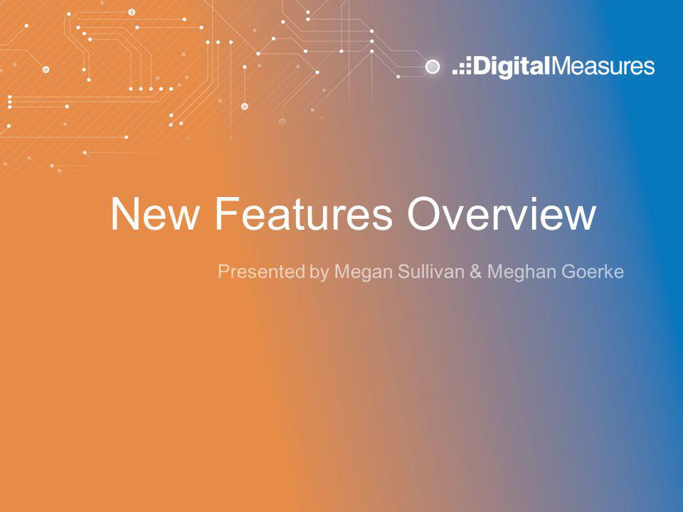 New Features Overview Presented by Megan Sullivan & Meghan Goerke